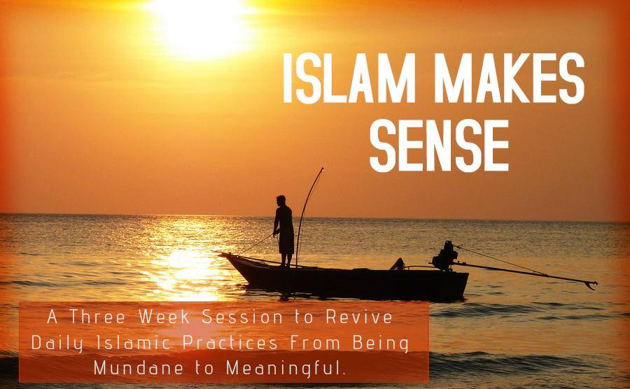 Islam Makes Sense: Session 1